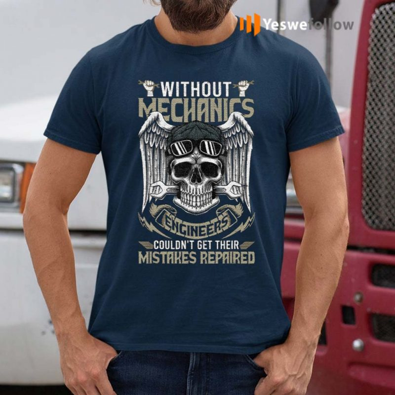 Without-Mechanics-Engineers-Couldnt-Get-Shirts