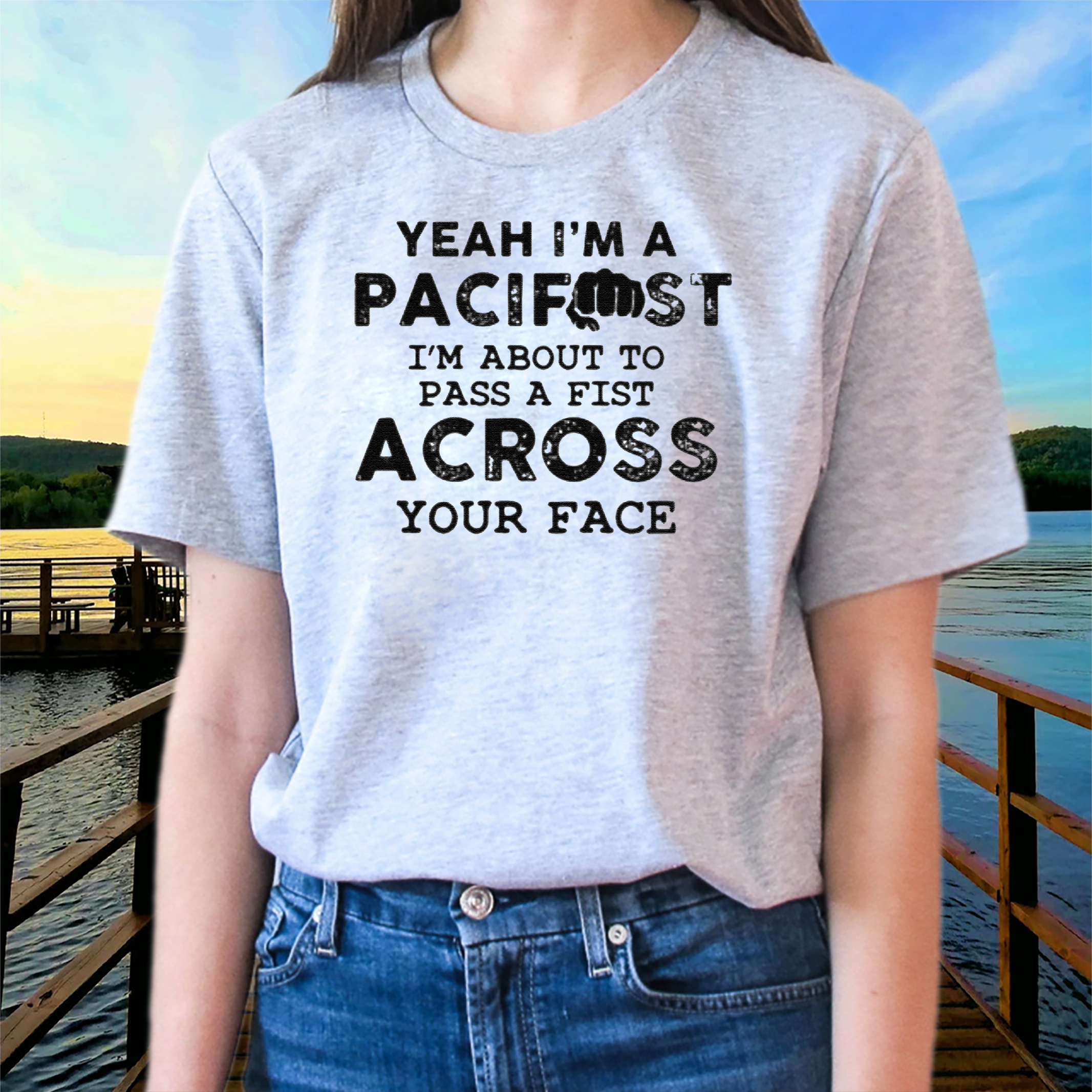 Yeah I'm A Pacifist I'm About To Pass A Fist Across Your Face TShirt