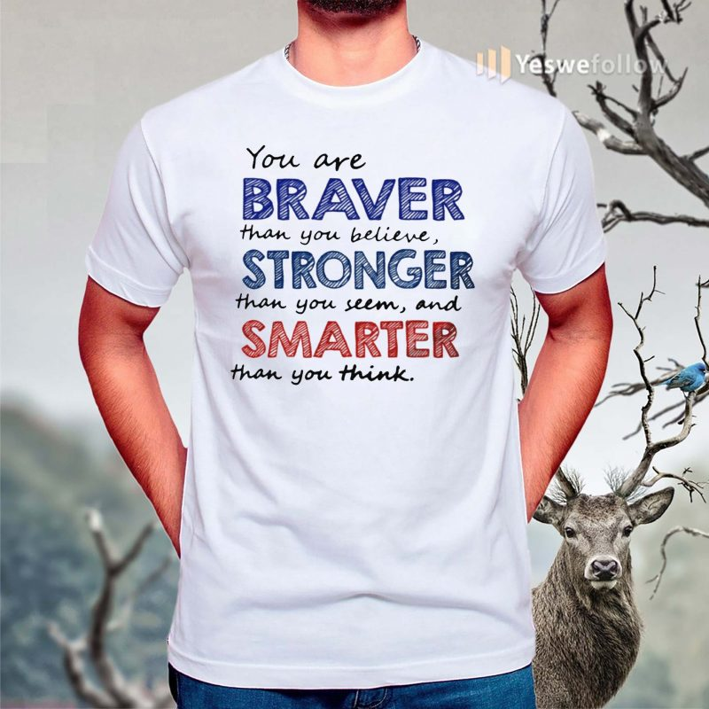 You-Are-Braver-Than-You-Believe-Stronger-Than-Classic-T-Shirt