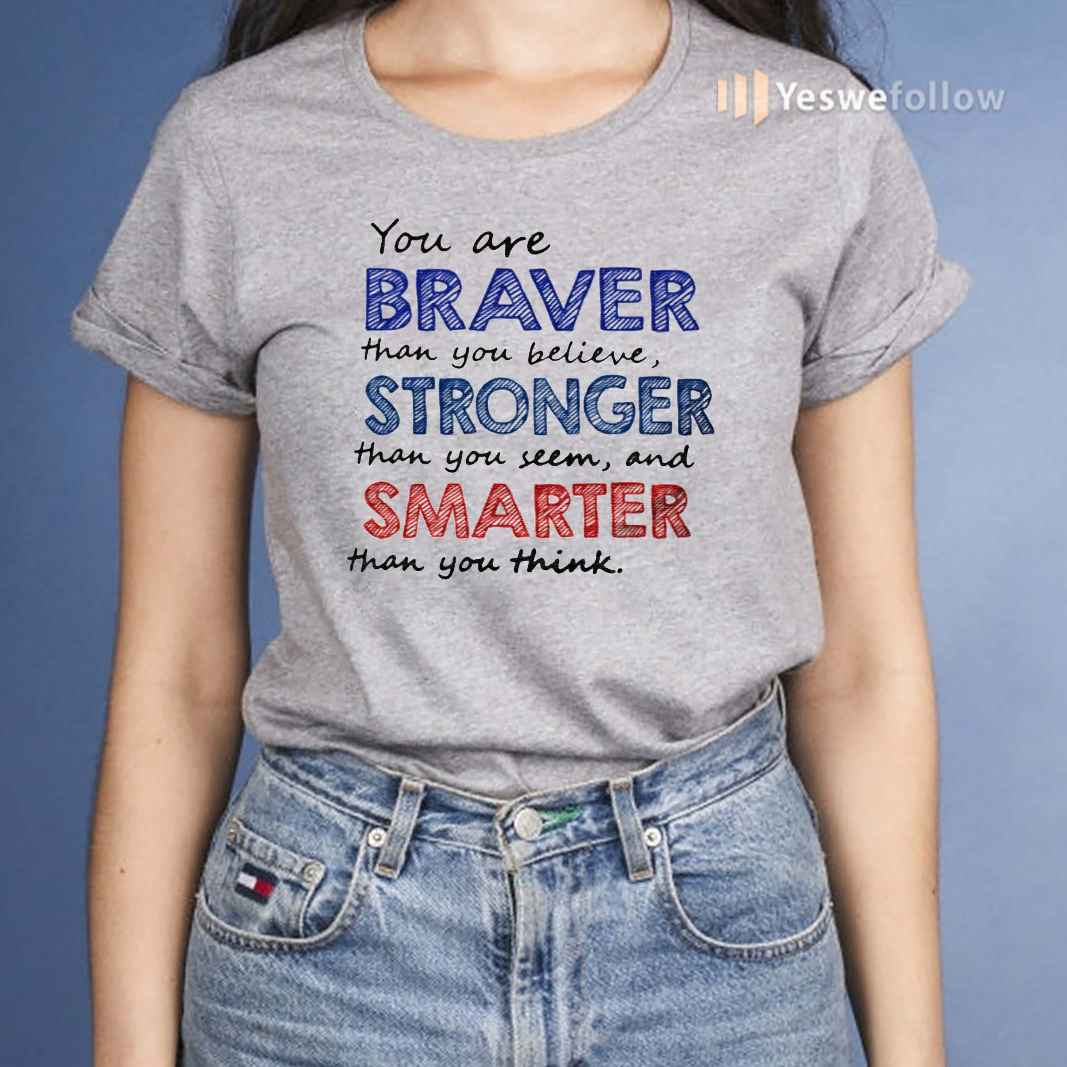 You-Are-Braver-Than-You-Believe-Stronger-Than-Classic-T-Shirts