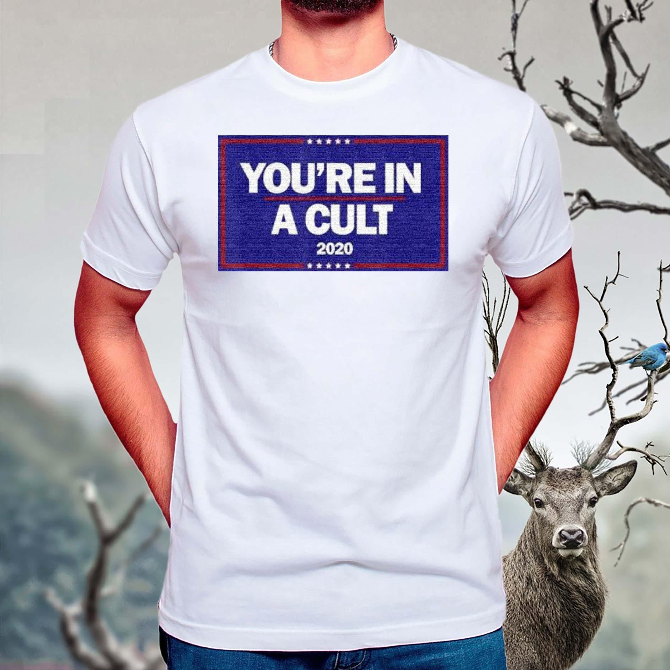 You're-In-a-Cult-Anti-Trump-2020-T-Shirt