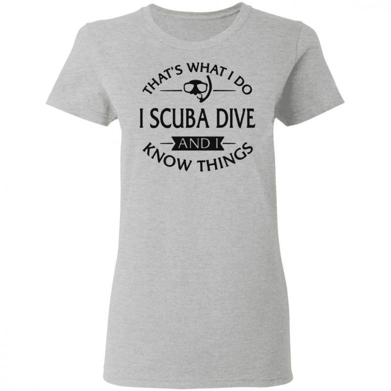 Scuba Thats What I Do Dive And I Know Things T-Shirt