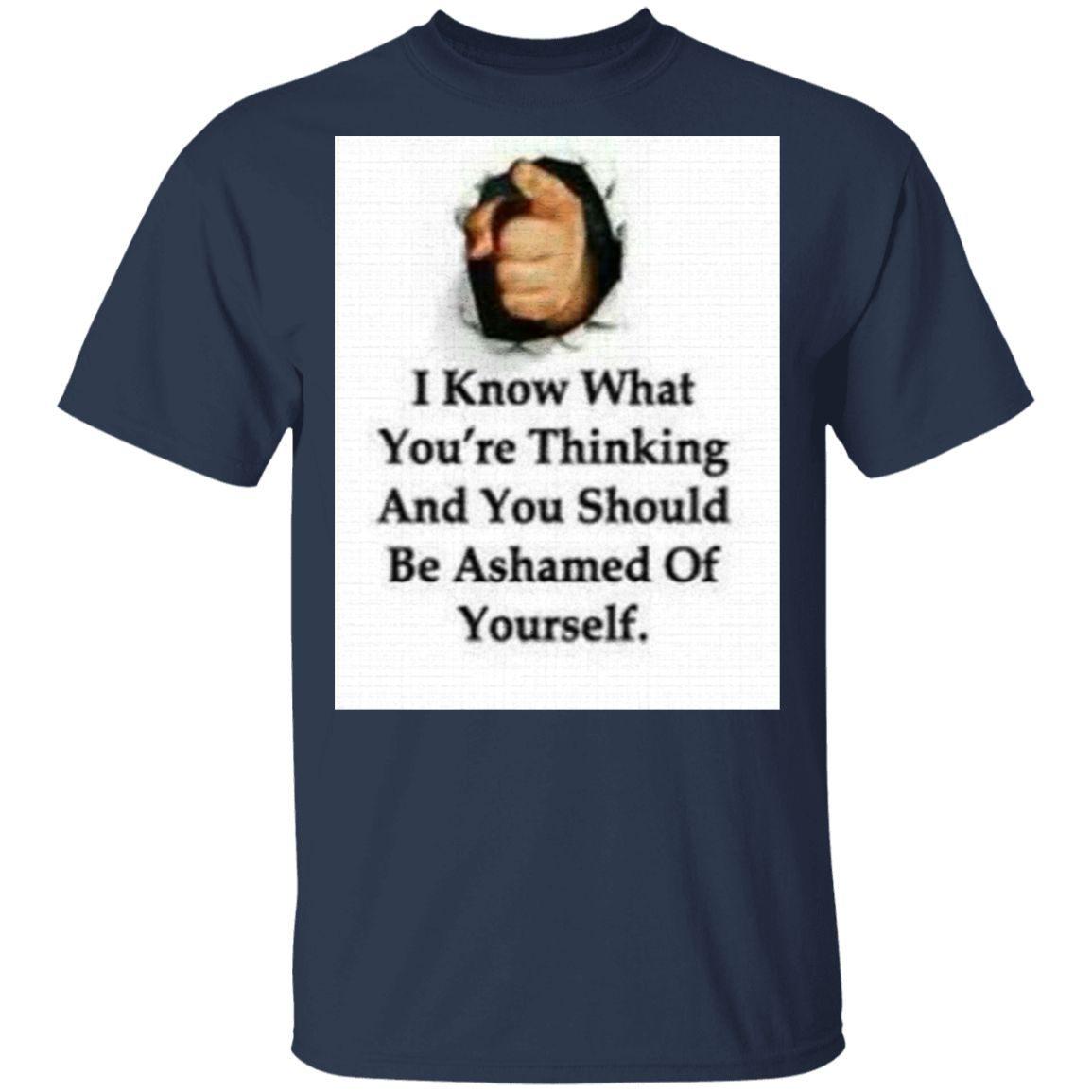 Funny Shirt You Should Be Ashamed T-Shirt