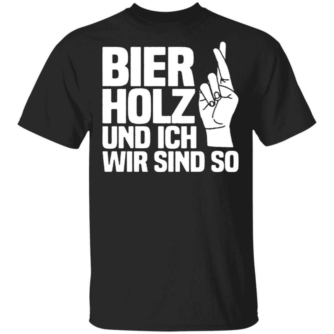 Bier Holz Und Ich Wir Sind So T-Shirt