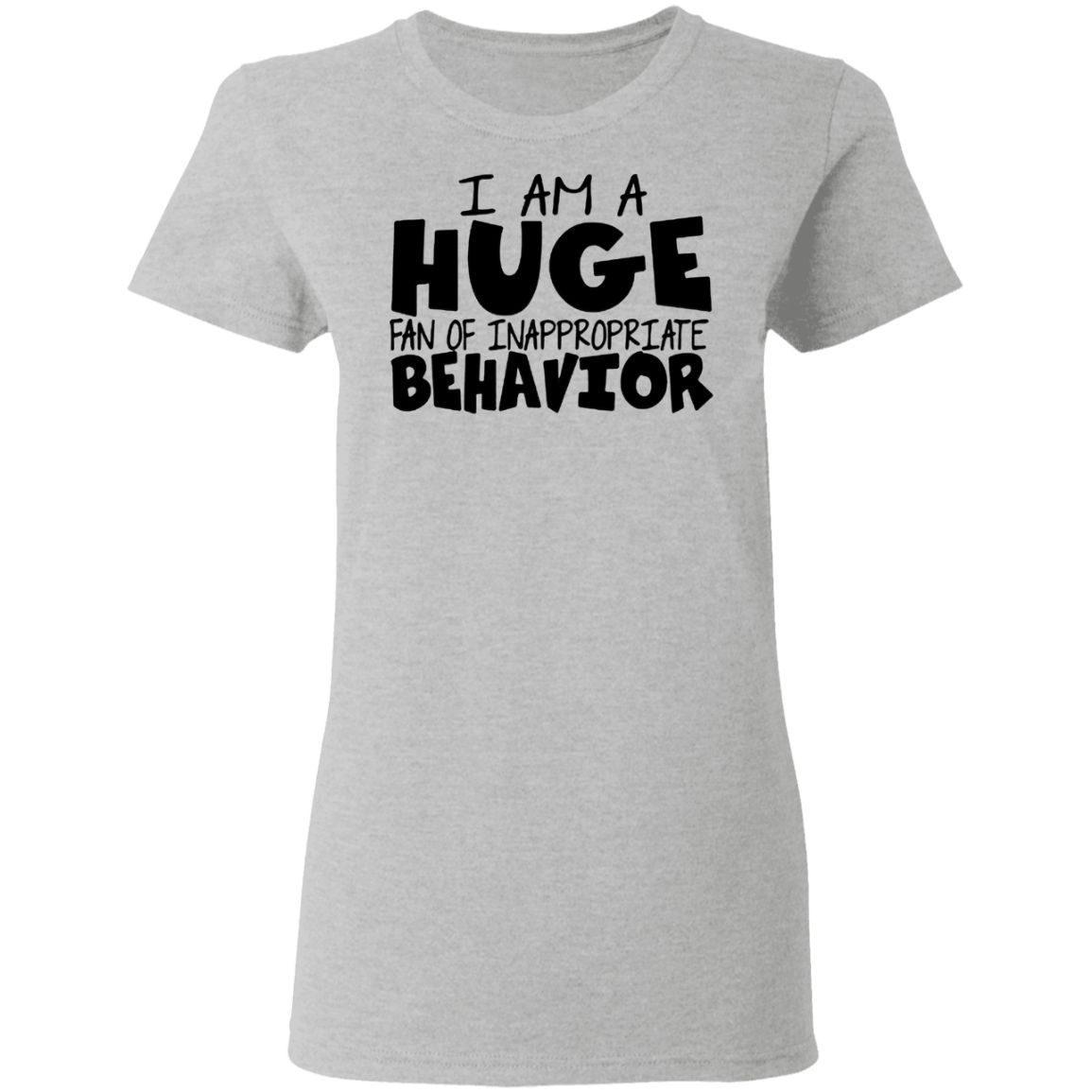 I Am A Huge Fan Of Inappropriate Behavior T-Shirt