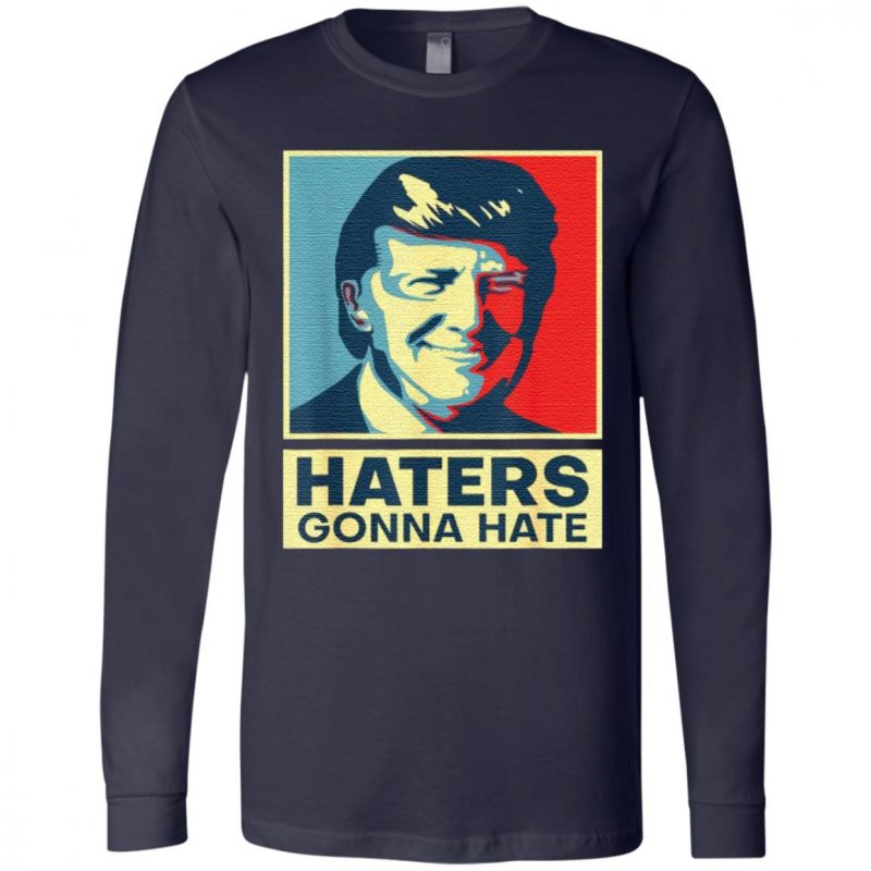 Donald Trump haters gonna hate tshirt