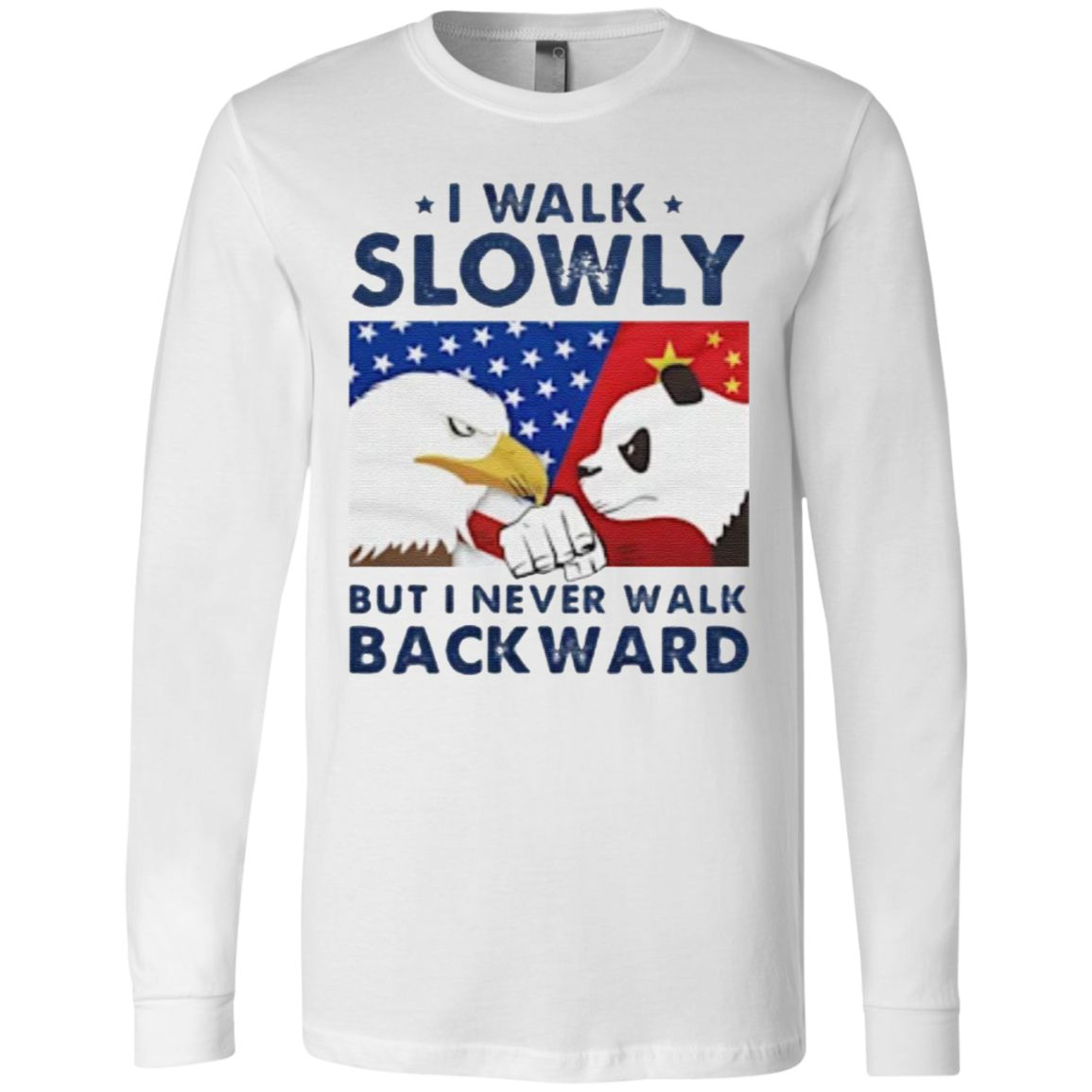 I Walk Slowly But I Never Walk Backward t shirt