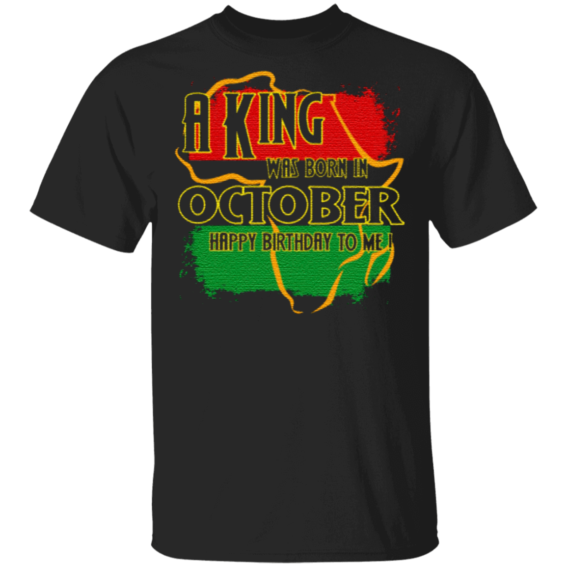 A King Was Born In October Happy Birthday To Me T Shirt