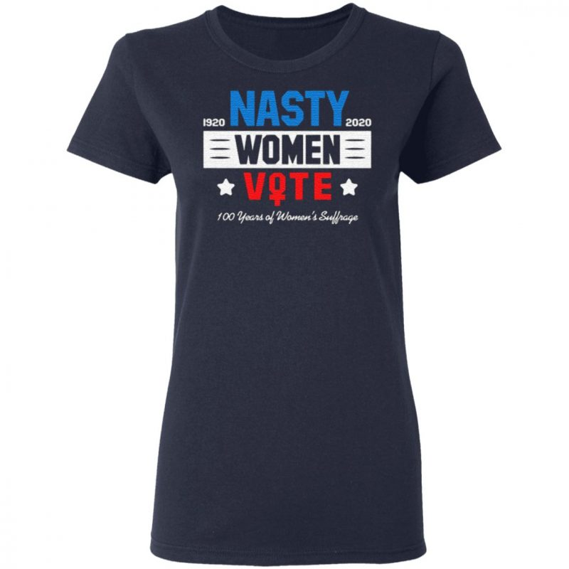 1920 Nasty 2020 Women Vote 100 Years Of Women's Suffrage T Shirt
