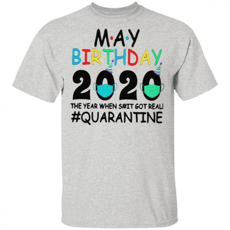 May birthday 2020 the year when shit got real quarantined tshirt