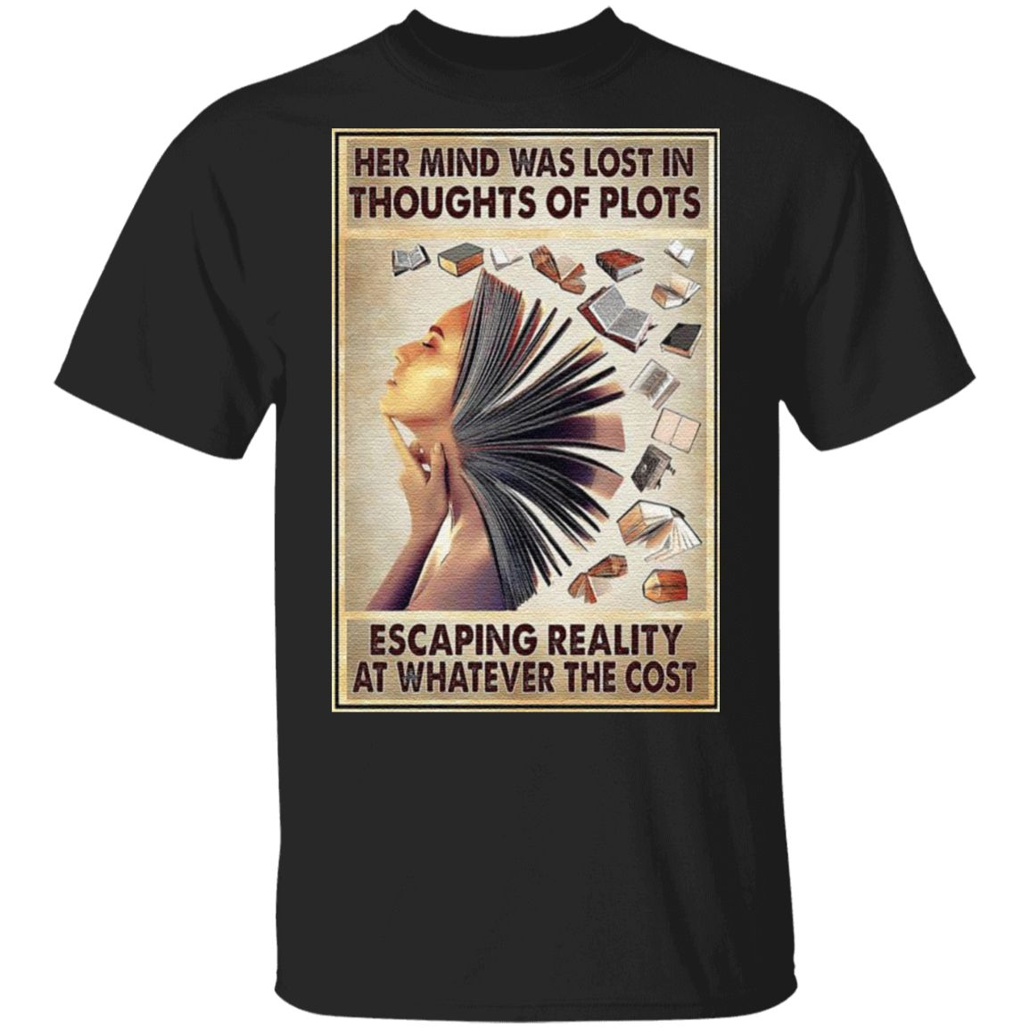 Girl Her mind was lost in Thoughts of Plots escaping reality at whatever the cost tshirt