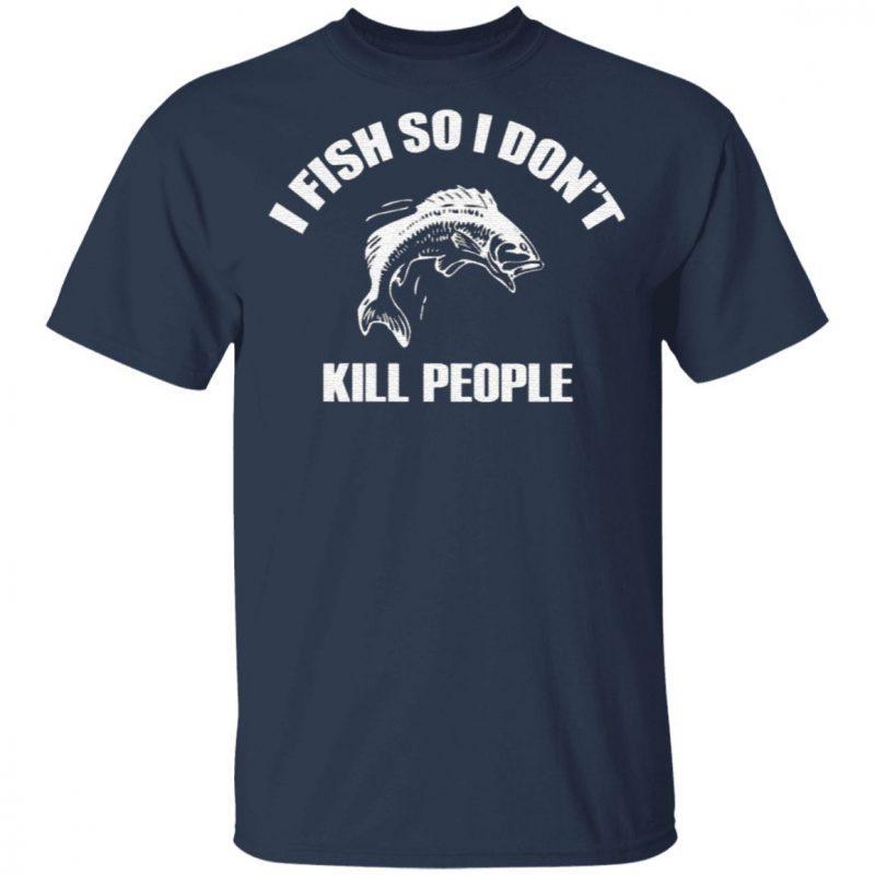 I fish so I don kill T-Shirt