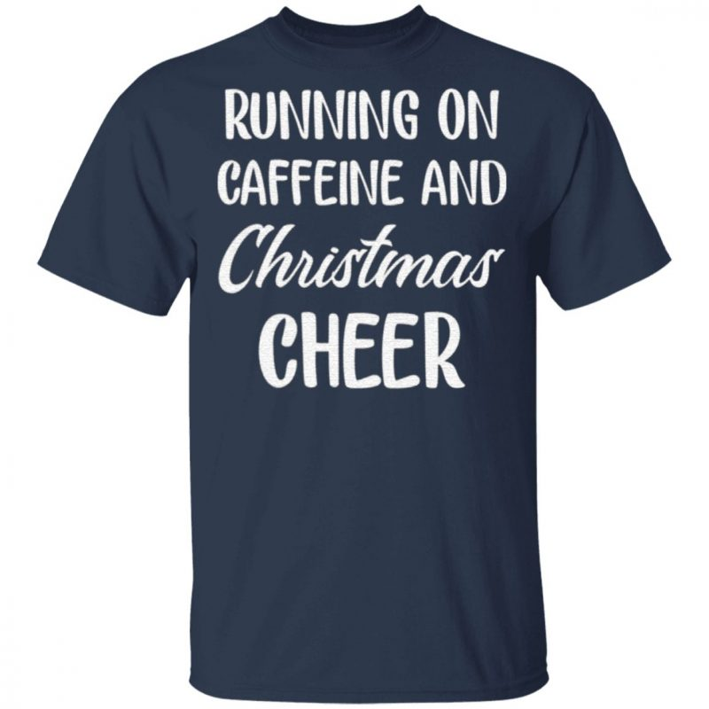 Running on caffeine and Christmas cheer t shirt