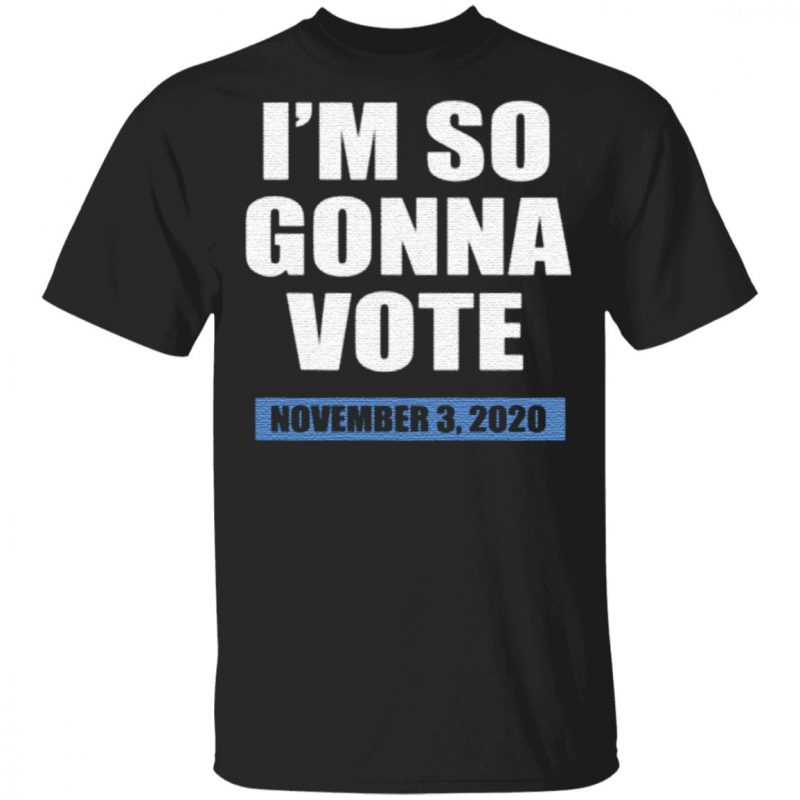 I'm So Gonna Vote TShirt