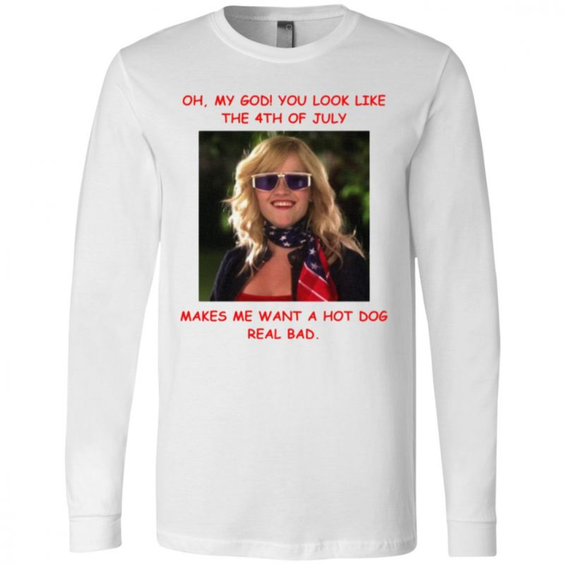 Legally Blonde Makes Me Want A Hot Dog Real Bad T-Shirt