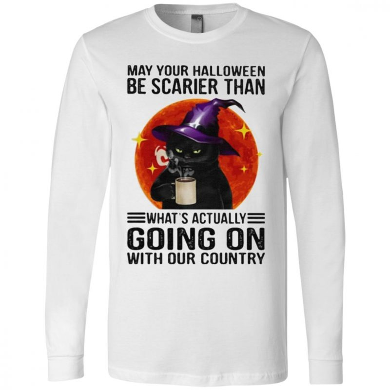 May your Halloween be scarier than what's actually going on with our country t shirt