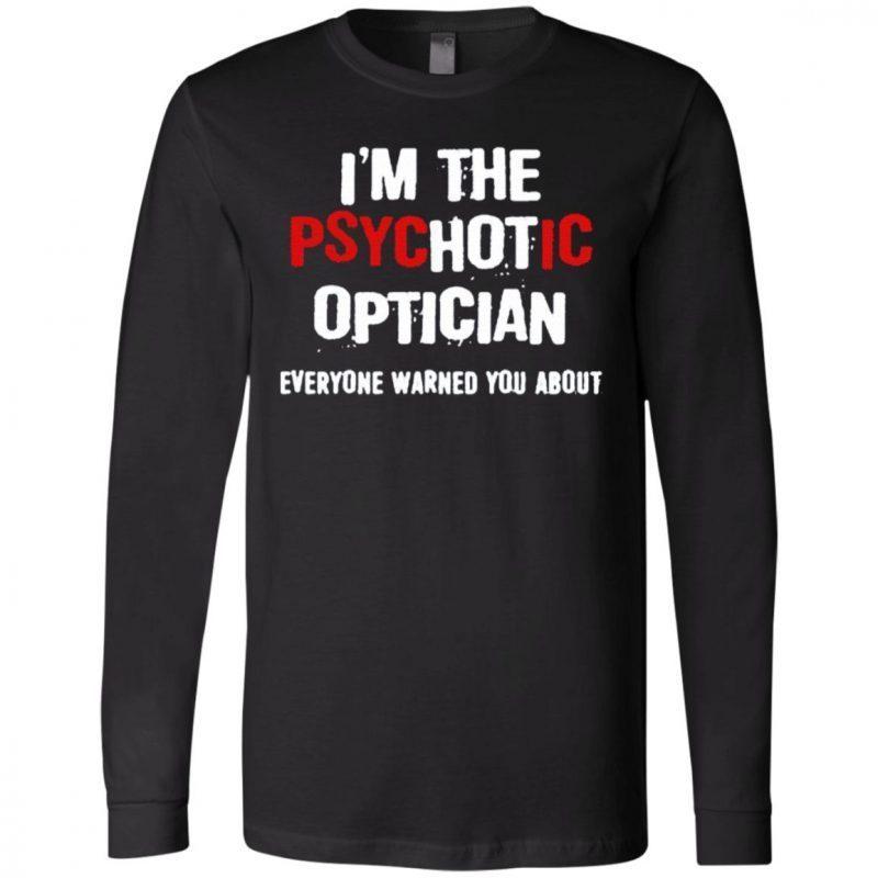 I'm A Hot Psychotic Optician Everyone Warned You About T Shirt