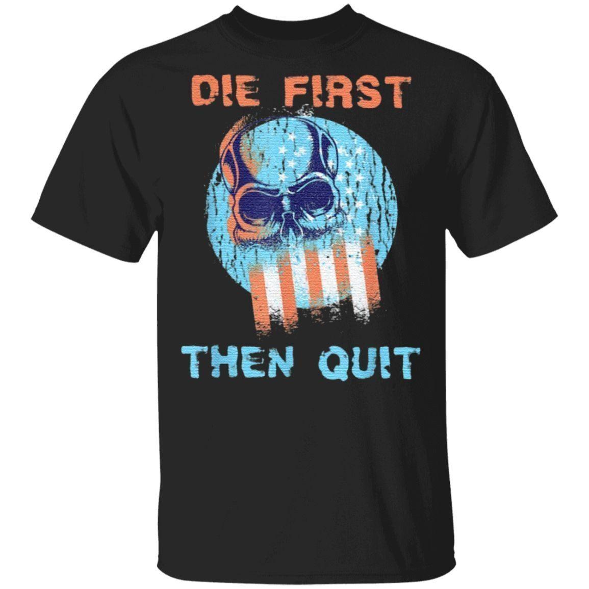 Die First Then Quit Skull Navy Seal Usa TShirt