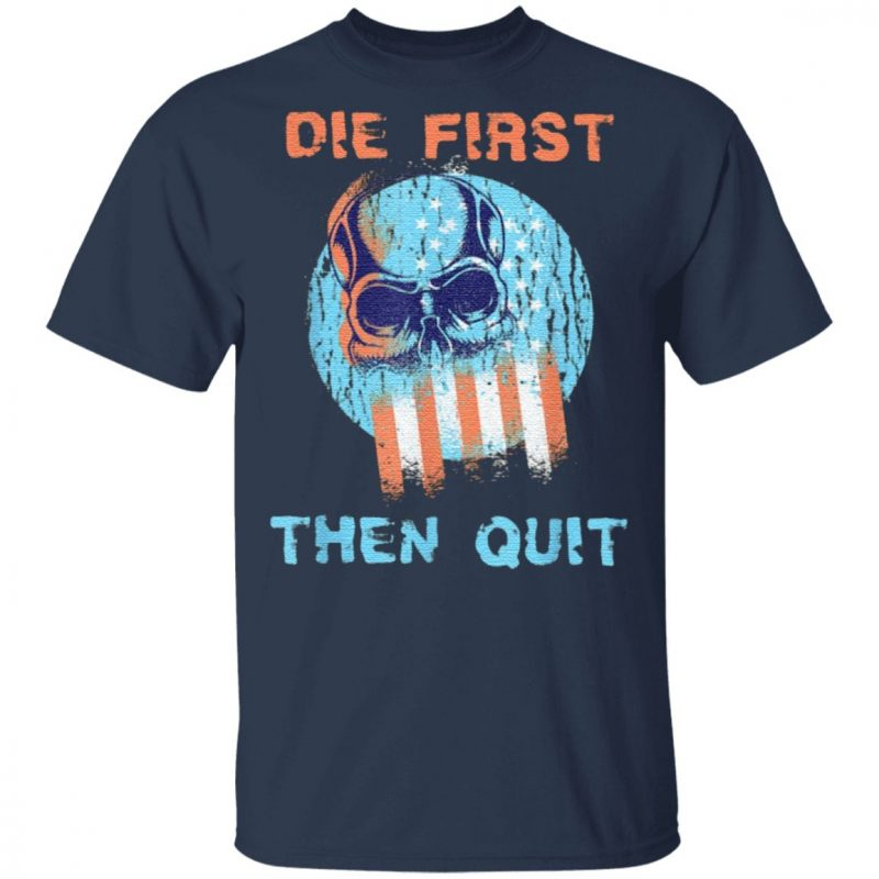 Die First Then Quit Skull Navy Seal Usa TShirt