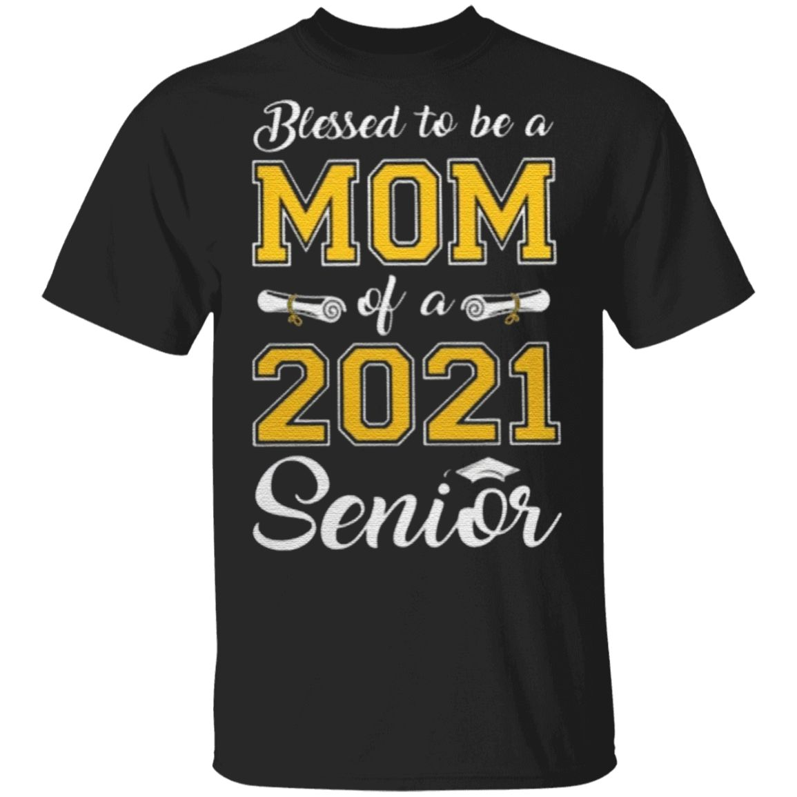 Blessed To Be A Mom Of A 2021 Senior TShirt