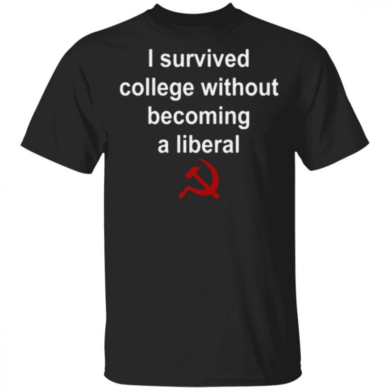I survived college without becoming a liberal t shirt