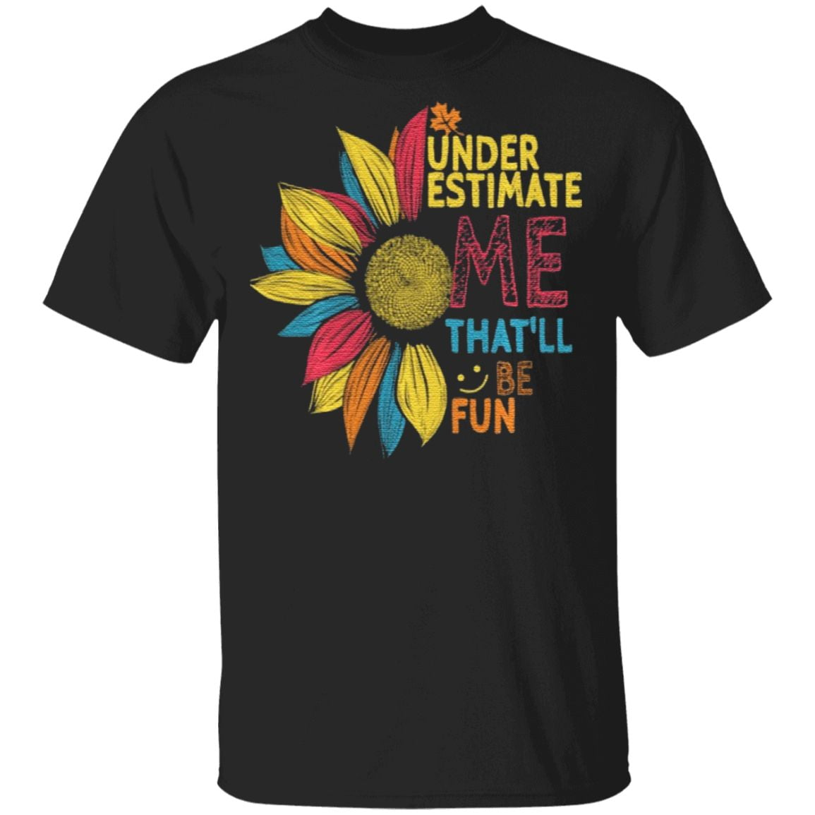Sunflower Colorful Underestimate Me That'll Be Fun T Shirt