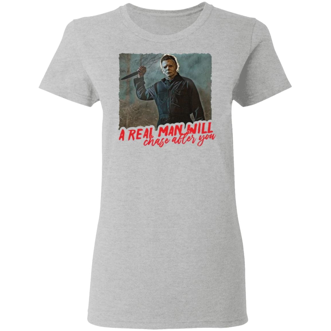 Michael Myers A Real Man Will Chase After You tshirt