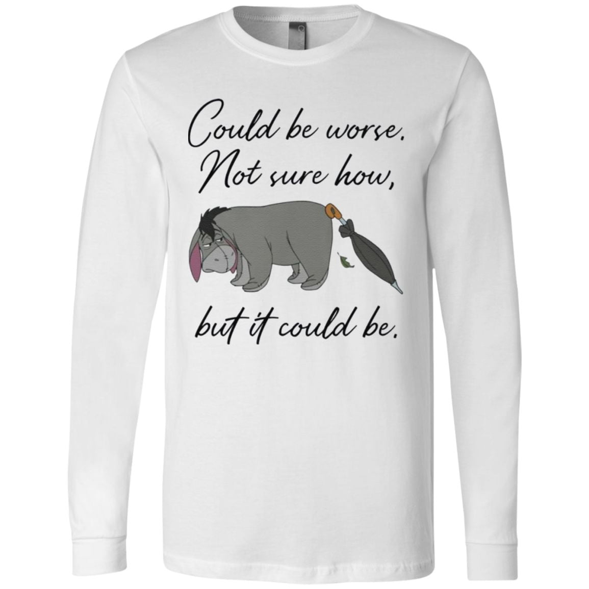 eyore could be worse not sure how but it could be tshirt