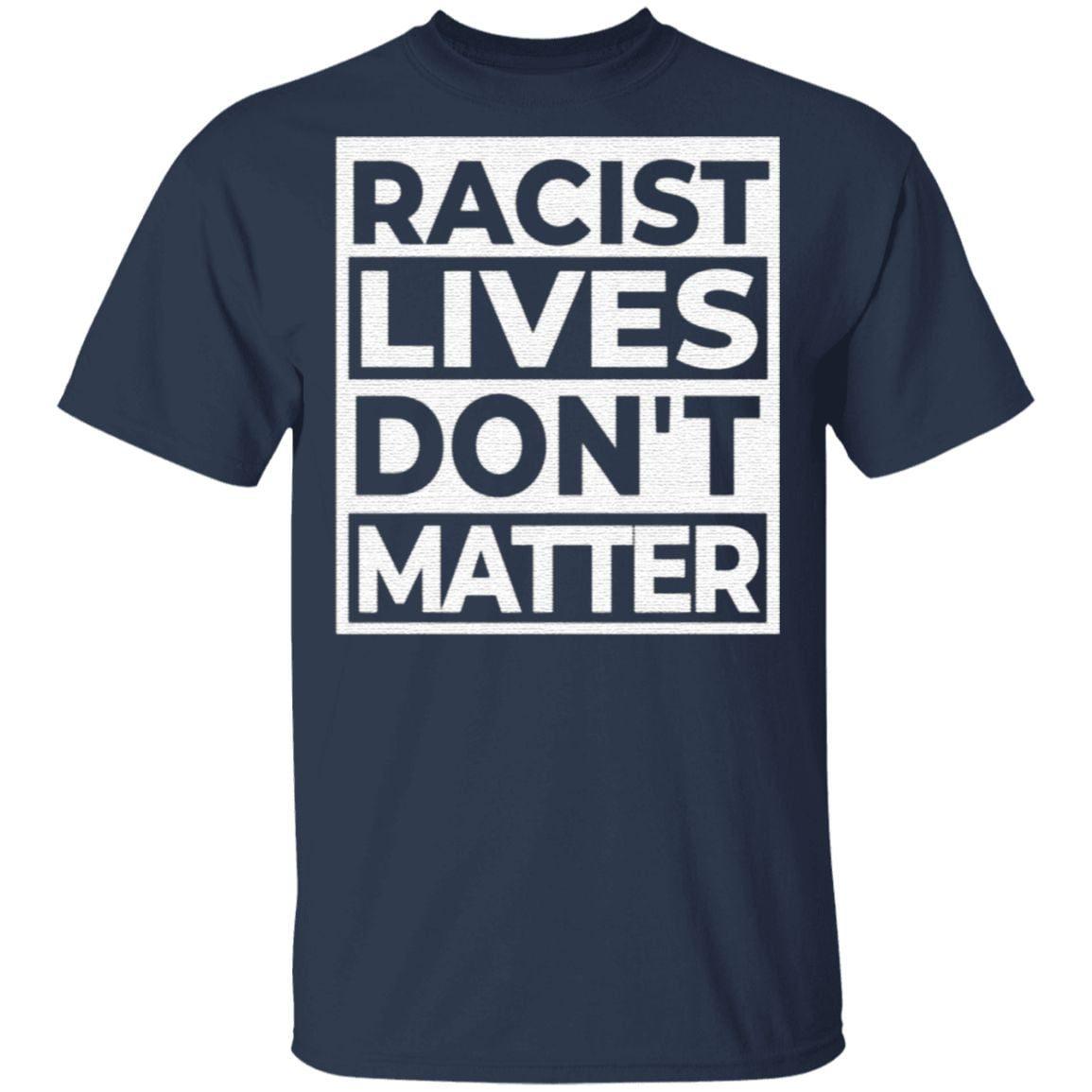 Racist Lives Dont Matter T Shirt