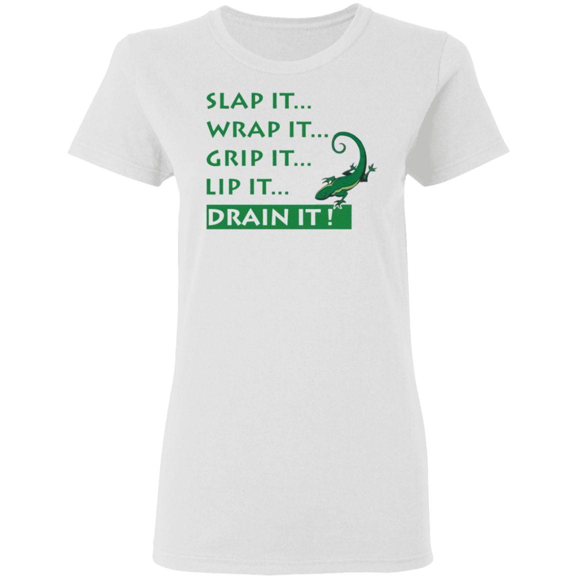 Slap It Wrap It Grip It Lip It Drain It Lizard t shirt