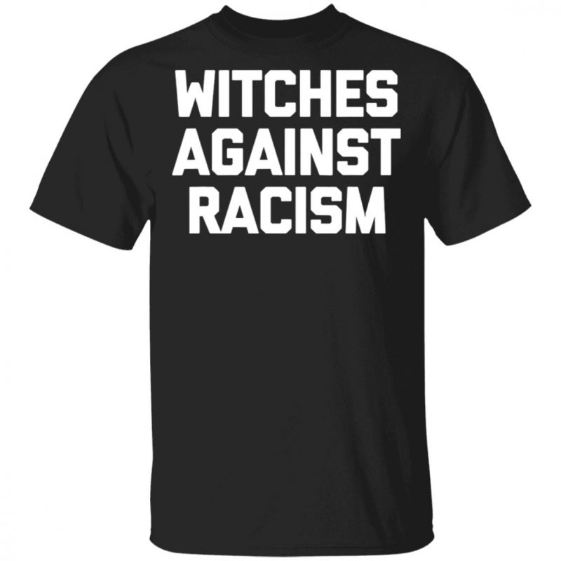 Witches Against Racism T-Shirt funny saying sarcastic cool T-Shirt