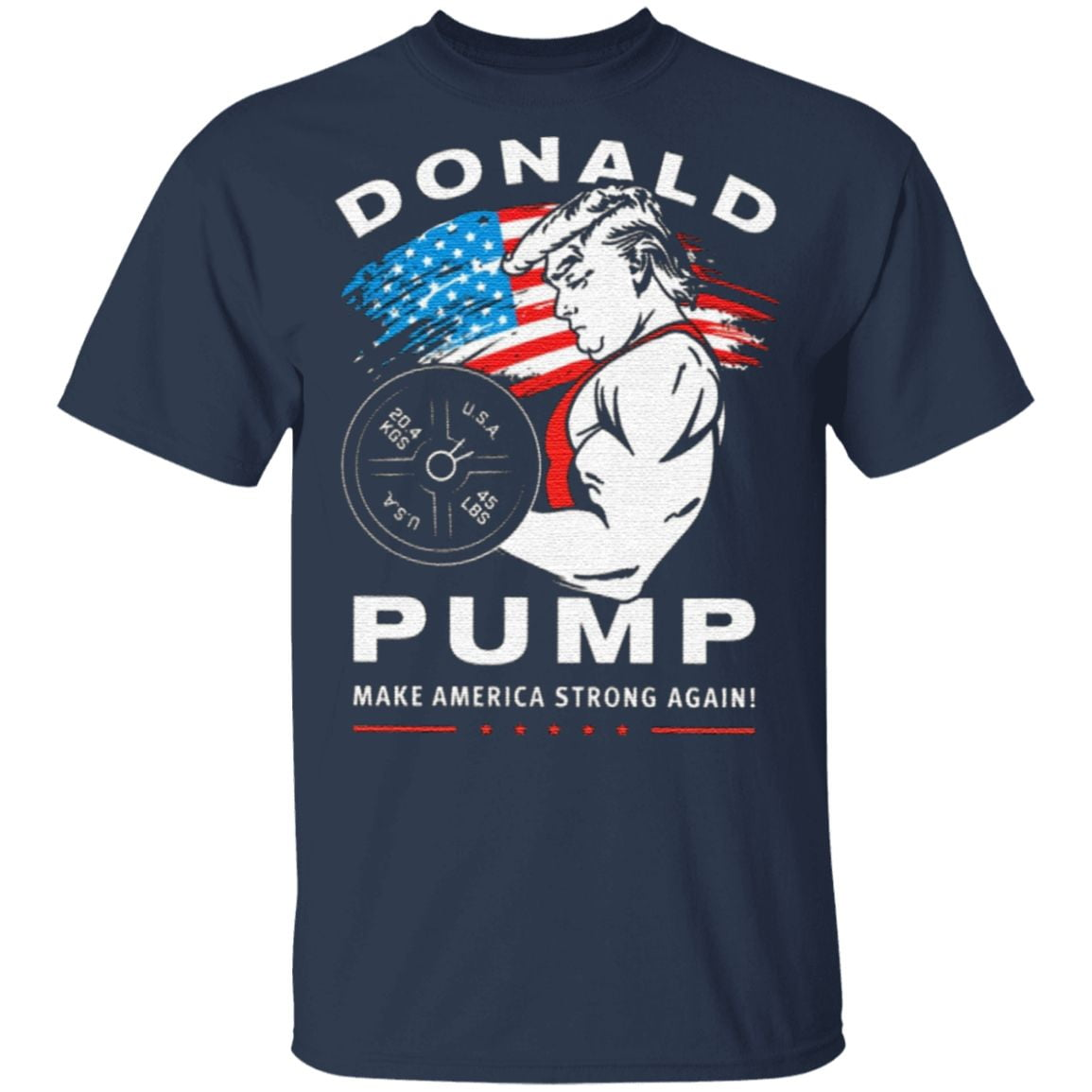 Donald Pump Make America Strong Again 4th Of July T Shirt