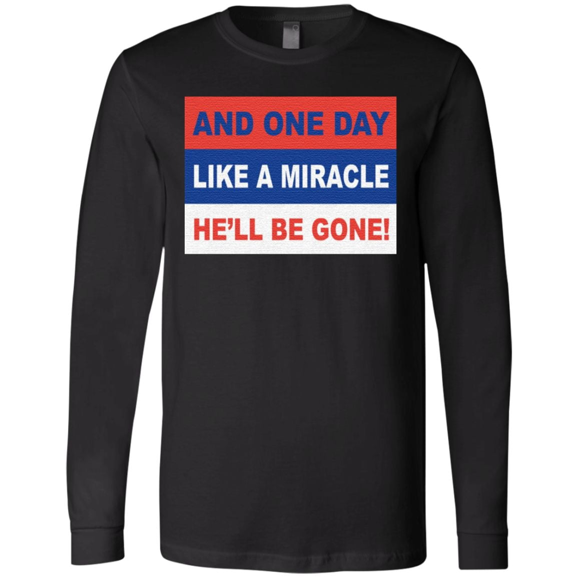 And One Day Like A Miracle He'll Be Gone T Shirt