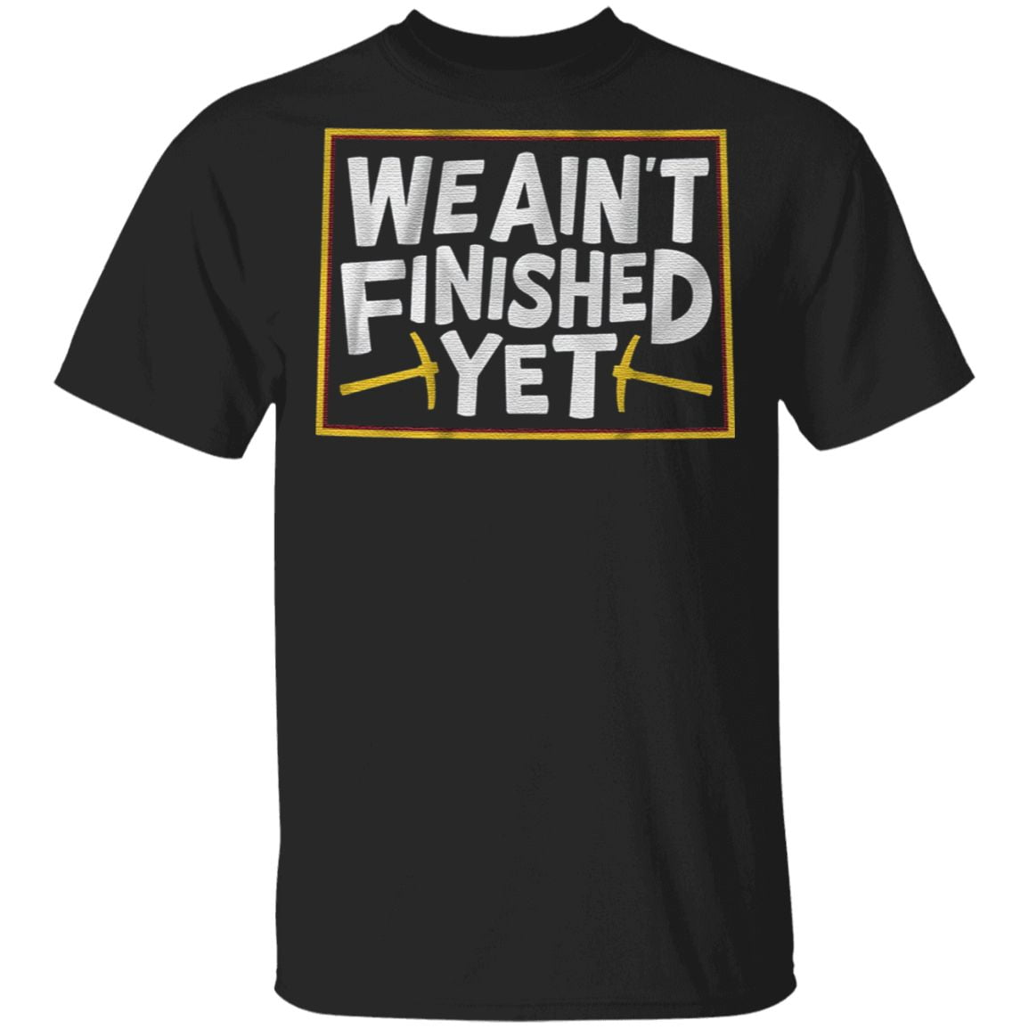 we aint finished yet t shirt