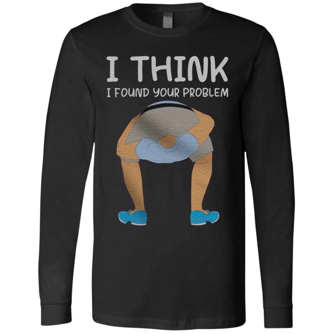 I Think I Found Your Problem TShirt