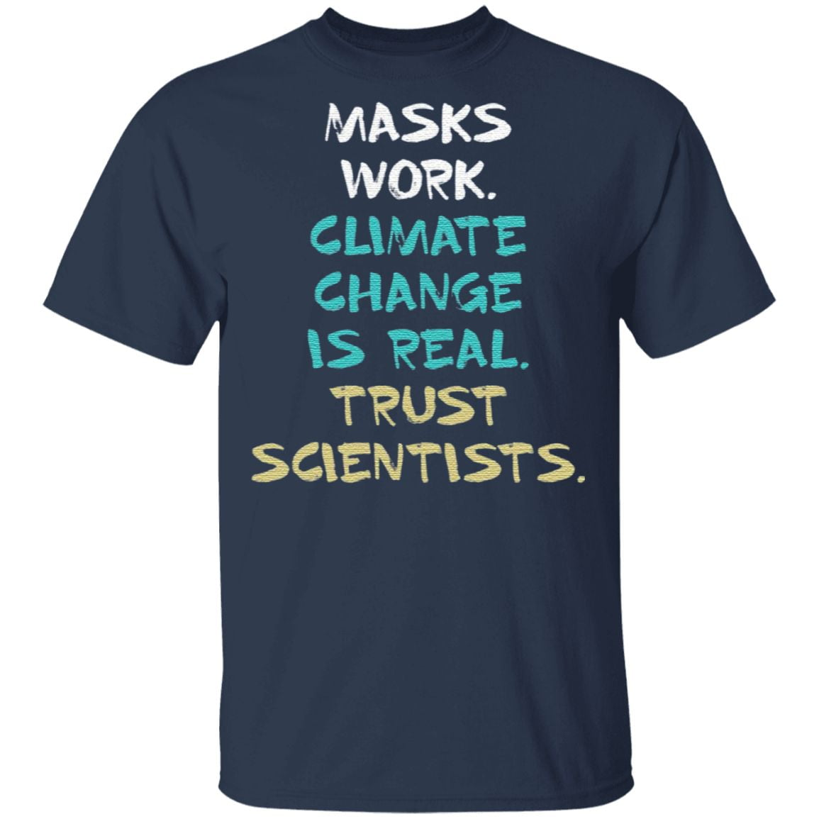 Masks Work Climate Change Is Real Trust Scientists T Shirt