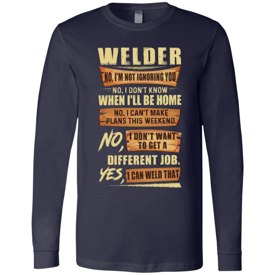 Welder No I'm Not Ignoring You No I Don't Know When I'll Be Home Different Job Yes I Can Weld That T Shirt