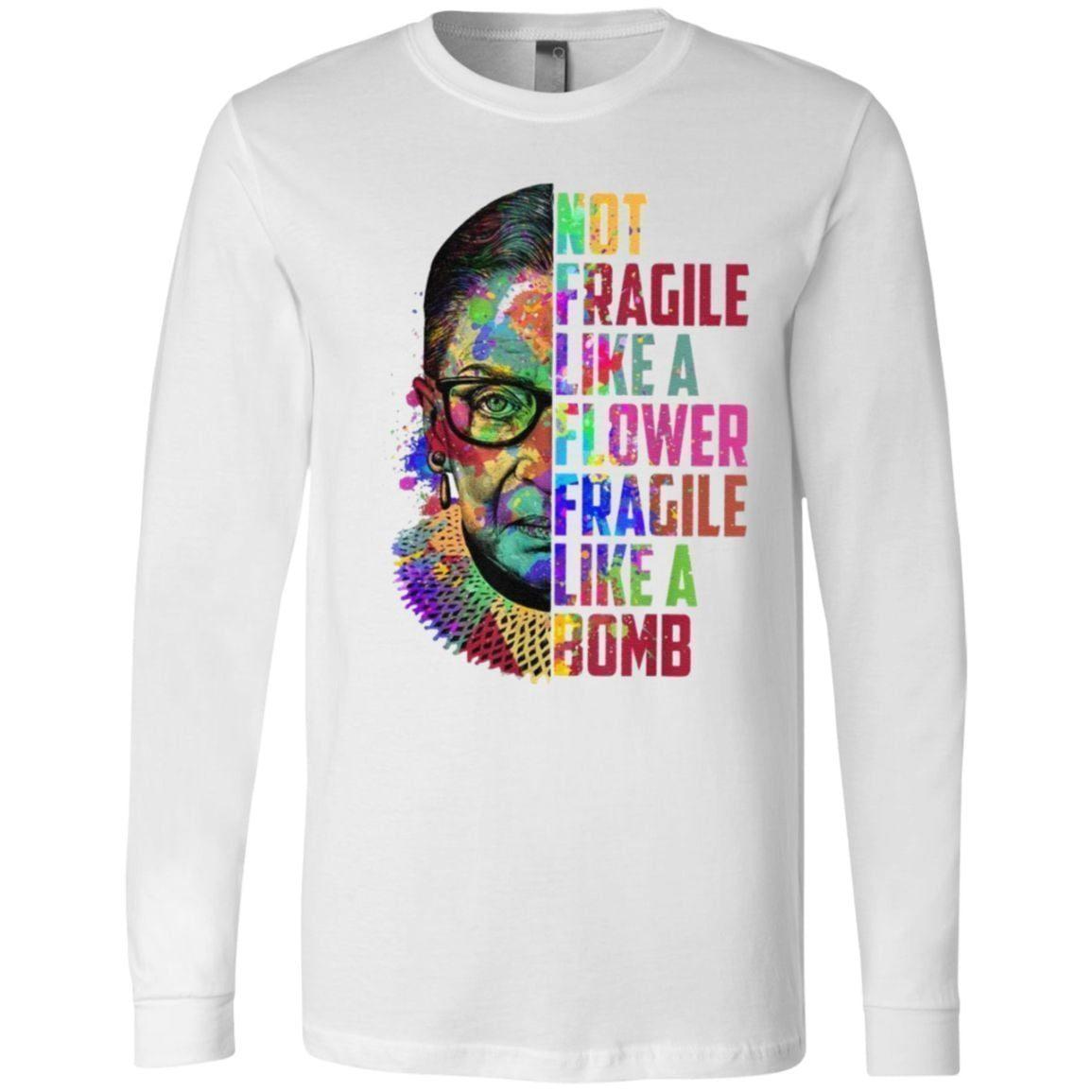 rbg shirt not fragile like a flower fragile like a bomb t shirt