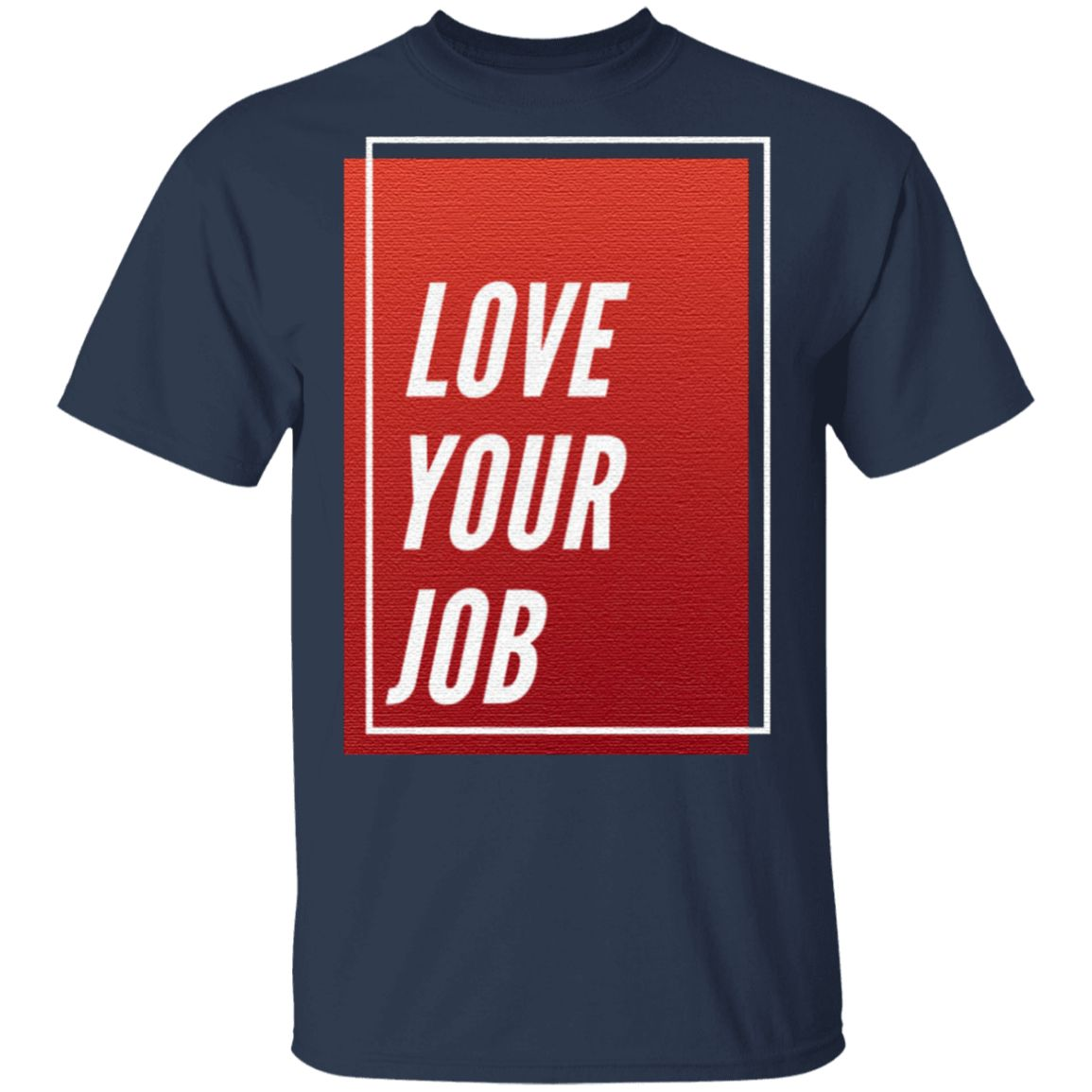 Love Your Job Trendy Quotes Gift T-Shirt