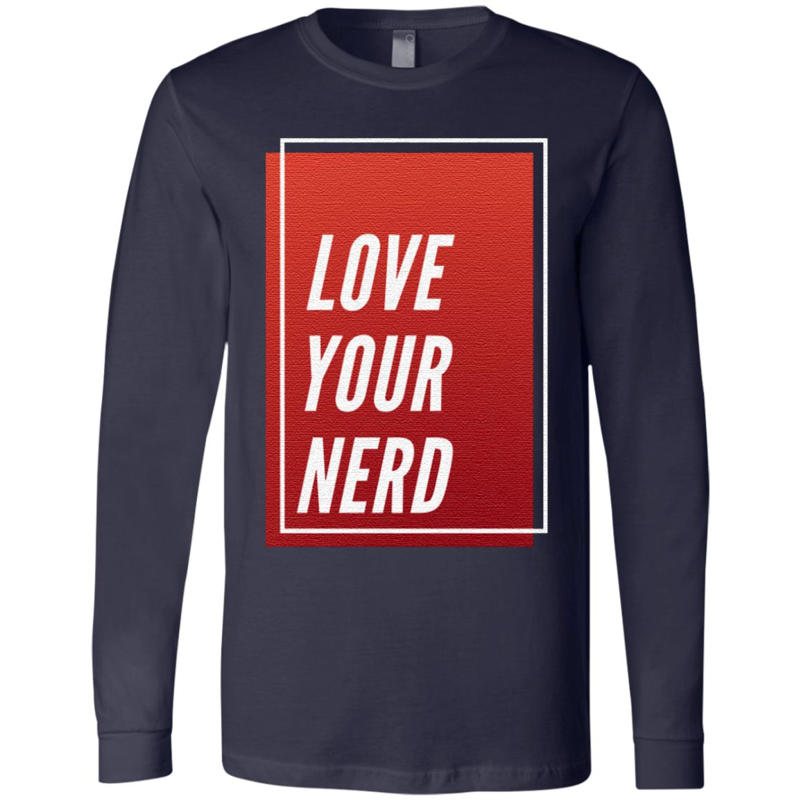Love Your Nerd Trendy Quotes Gift T-Shirt