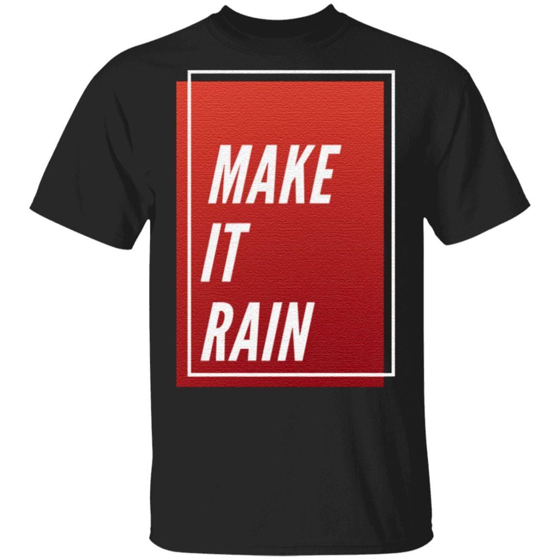 Make It Rain Trendy Quotes Gift T-Shirt
