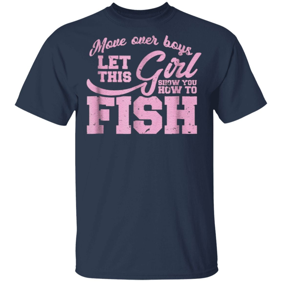 Move Over Boys Let This Girl Show You How To Fish T Shirt