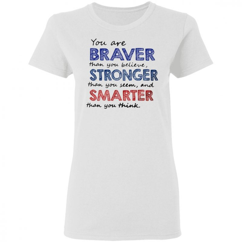 You Are Braver Than You Believe Stronger Than Classic T-Shirt