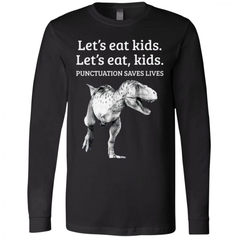 Dinosaur Let's eat kids punctuation saves lives t shirt