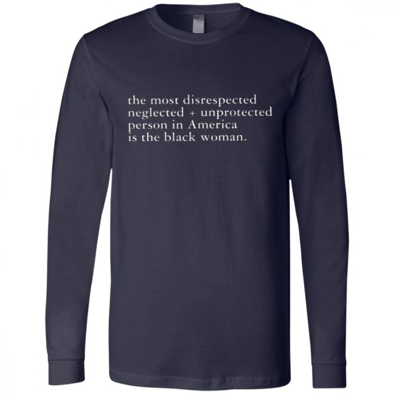 The Most Disrespected Person In America Is the Black Woman T Shirt