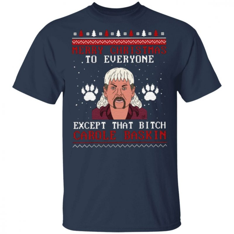 Merry Christmas Everyone Except That Bitch Carole Baskin T Shirt