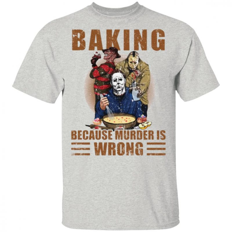 Horror characters baking because murder is wrong t shirt