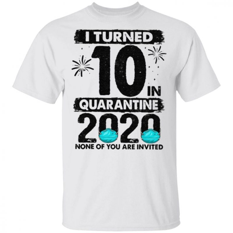 I Turned 10 In Quarantine 2020 10 Years Old T-Shirt