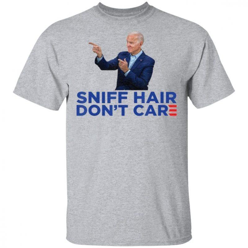 Sniff Hair Don't Care – Funny Creepy Awkward Joe Biden T Shirt