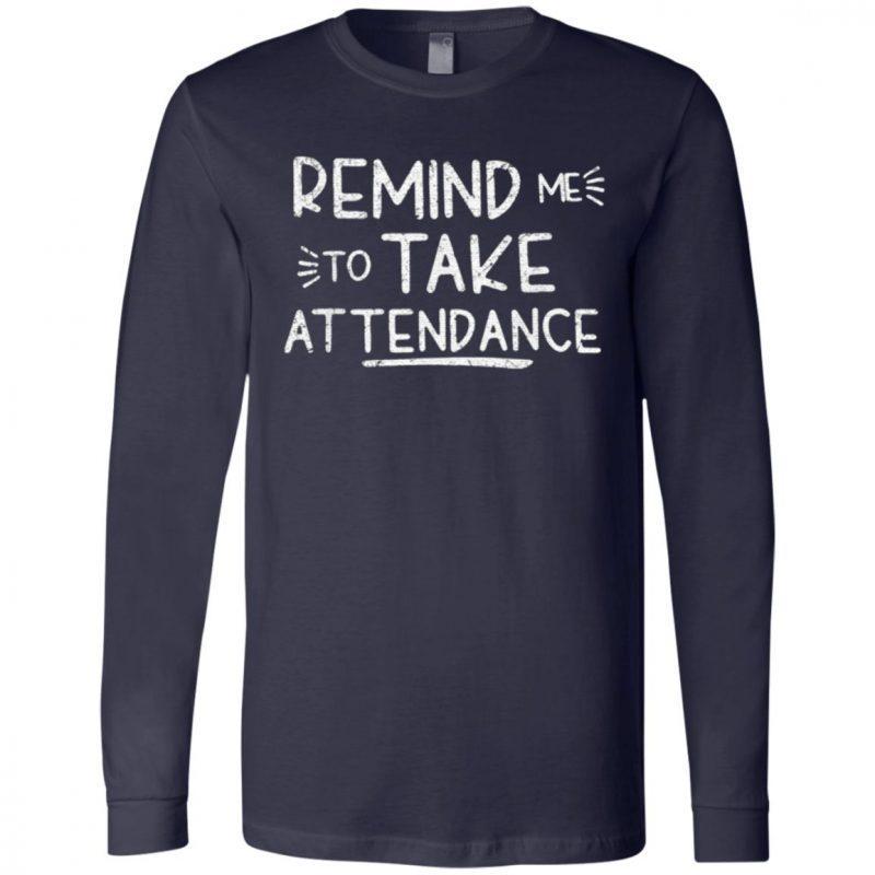 Remind Me To Take Attendance T-Shirt